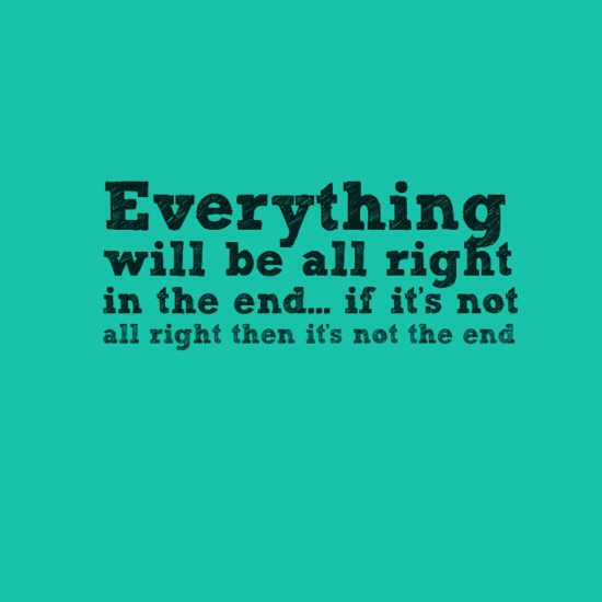 Image result for who said everything will be alright in the end and if