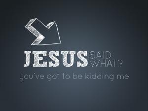 Jesus-said-what_t