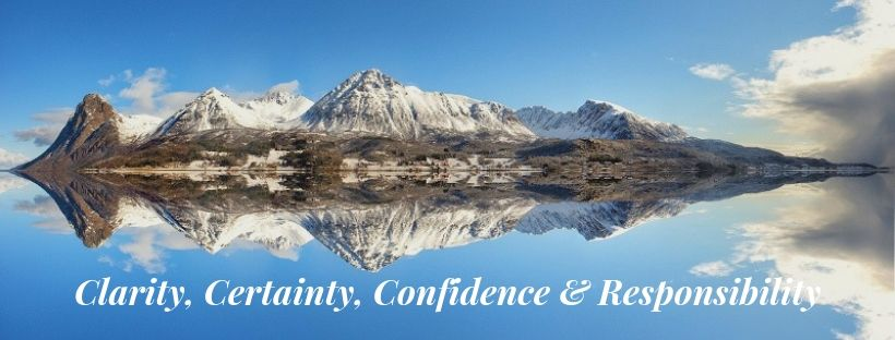 Clarity, Certainty, Confidence & Responsibility